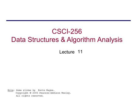 CSCI-256 Data Structures & Algorithm Analysis Lecture Note: Some slides by Kevin Wayne. Copyright © 2005 Pearson-Addison Wesley. All rights reserved. 11.