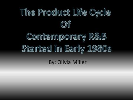 By: Olivia Miller. The product is promoted to create awareness. (traditional rhythm and blues music) Competitors are attracted into the market with very.