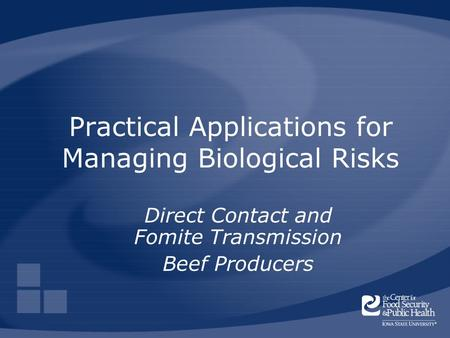 Practical Applications for Managing Biological Risks Direct Contact and Fomite Transmission Beef Producers.