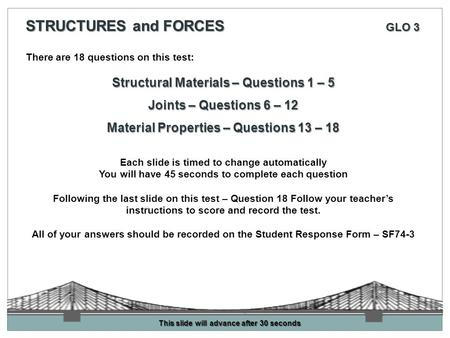 There are 18 questions on this test: Structural Materials – Questions 1 – 5 Joints – Questions 6 – 12 Material Properties – Questions 13 – 18 Each slide.