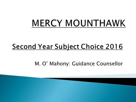 Second Year Subject Choice 2016 M. O' Mahony: Guidance Counsellor.