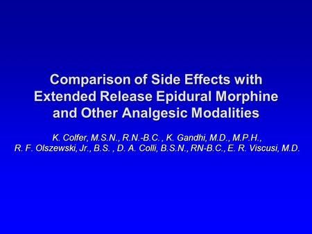 Comparison of Side Effects with Extended Release Epidural Morphine and Other Analgesic Modalities K. Colfer, M.S.N., R.N.-B.C., K. Gandhi, M.D., M.P.H.,