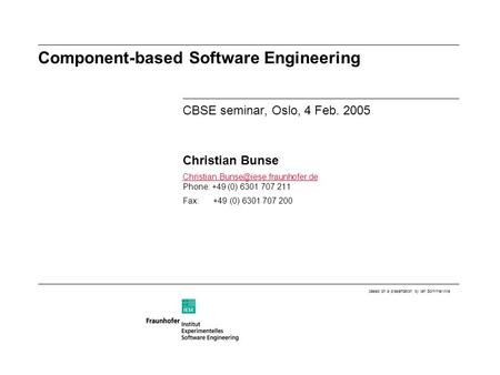 Component-based Software Engineering CBSE seminar, Oslo, 4 Feb. 2005 Christian Bunse