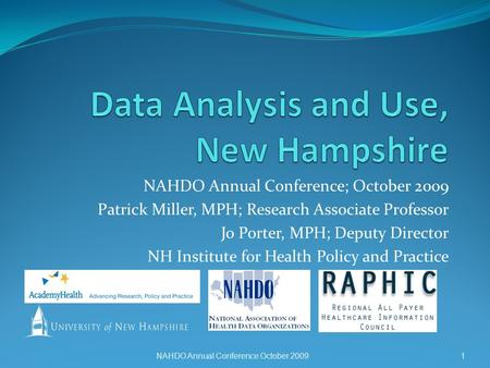 NAHDO Annual Conference; October 2009 Patrick Miller, MPH; Research Associate Professor Jo Porter, MPH; Deputy Director NH Institute for Health Policy.
