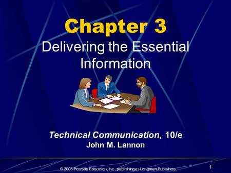 © 2005 Pearson Education, Inc., publishing as Longman Publishers. 1 Chapter 3 Delivering the Essential Information Technical Communication, 10/e John M.