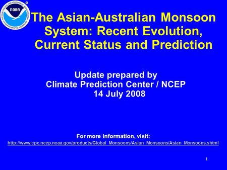 1 The Asian-Australian Monsoon System: Recent Evolution, Current Status and Prediction Update prepared by Climate Prediction Center / NCEP 14 July 2008.