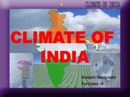 Subject: Geography For Class: IX Part-I <strong>Climatic</strong> Diversity <strong>of</strong> <strong>India</strong> Part-II Factors Affecting <strong>Climate</strong> <strong>of</strong> <strong>India</strong> Part-III Part-IV Rhythm <strong>of</strong> Seasons Distribution.