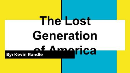 The Lost Generation of America By: Kevin Randle. The Formation of Modern American Mass Culture Many of the defining books and movies of modern American.