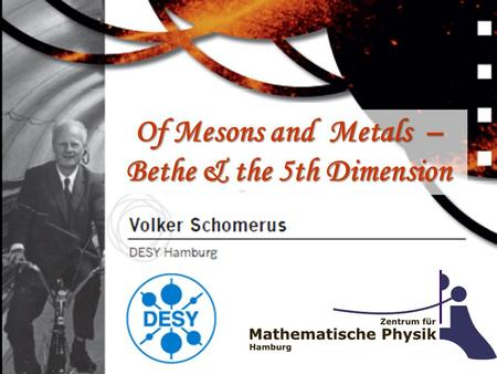Heidelberg, June 2008 Volker Schomerus - DESY Hamburg - Of Mesons and Metals – Bethe & the 5th Dimension.