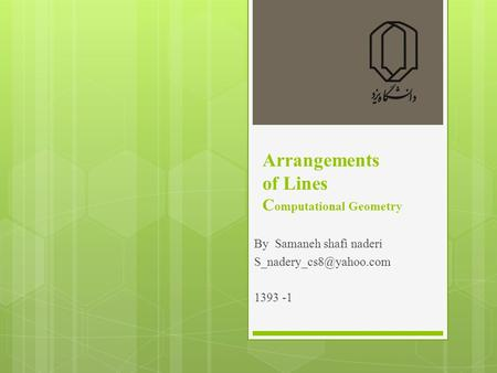 Arrangements of Lines C omputational Geometry By Samaneh shafi naderi 1393 -1.