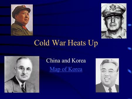 Cold War Heats Up China and Korea Map of Korea. China's Political Situation Mao Zedong –Communists in the north –Support of peasants, redistributed land.