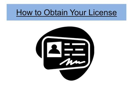 How to Obtain Your License. Stage One – Driver Education Enroll in Driver Education Pass Driver Education with a score no less than 60% Upon completion.
