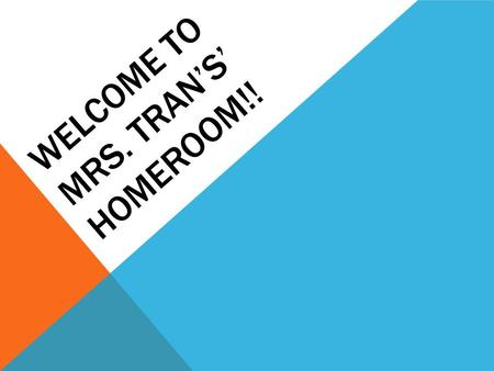 WELCOME TO MRS. TRAN'S' HOMEROOM!!. MORNING RESPONSIBILITIES 1.Enter quietly. 2.Drop off your breakfast at your desk. 3.Retrieve a chair. 4.Gather ALL.