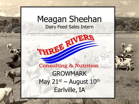 Meagan Sheehan Dairy Feed Sales Intern GROWMARK May 21 st – August 10 th Earlville, IA.