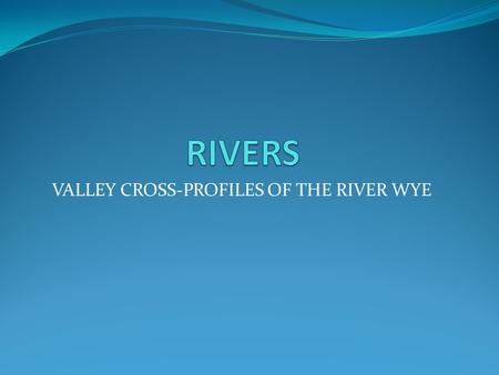 VALLEY CROSS-PROFILES OF THE RIVER WYE. THE UPPER COURSE.