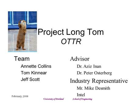 Project Long Tom OTTR Team Annette Collins Tom Kinnear Jeff Scott Advisor Dr. Aziz Inan Dr. Peter Osterberg Industry Representative Mr. Mike Desmith Intel.