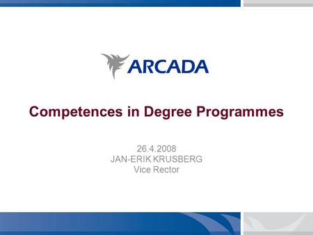 Competences in Degree Programmes 26.4.2008 JAN-ERIK KRUSBERG Vice Rector.