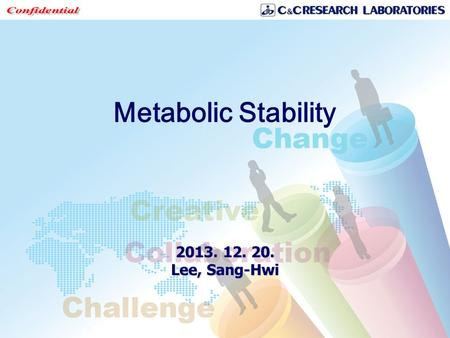 Metabolic Stability 2013. 12. 20. Lee, Sang-Hwi. -2- Overview Metabolism is the enzymatic modification of compounds to increase clearance. It is a determinant.