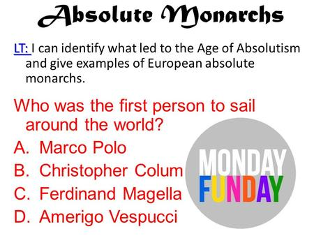 Absolute Monarchs Who was the first person to sail around the world?