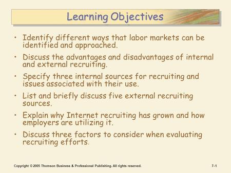 Copyright © 2005 Thomson Business & Professional Publishing. All rights reserved.7–17–1 Learning Objectives Identify different ways that labor markets.
