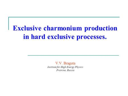 Exclusive charmonium production in hard exclusive processes. V.V. Braguta Institute for High Energy Physics Protvino, Russia.