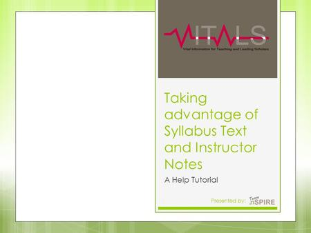 Taking advantage of Syllabus Text and Instructor Notes A Help Tutorial Presented by:11.