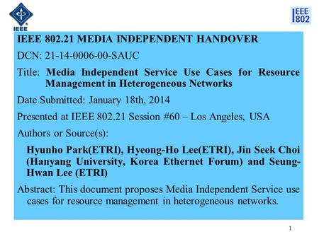 IEEE 802.21 MEDIA INDEPENDENT HANDOVER DCN: 21-14-0006-00-SAUC Title: Media Independent Service Use Cases for Resource Management in Heterogeneous Networks.