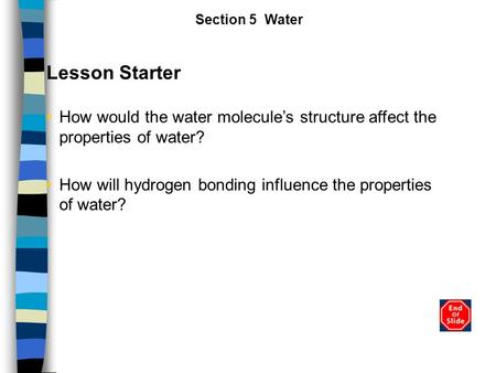 Lesson Starter How would the water molecule's structure affect the properties of water? How will hydrogen bonding influence the properties of water? Section.