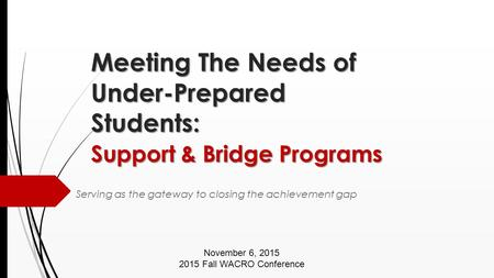 Meeting The Needs of Under-Prepared Students: Support & Bridge Programs Meeting The Needs of Under-Prepared Students: Support & Bridge Programs Serving.