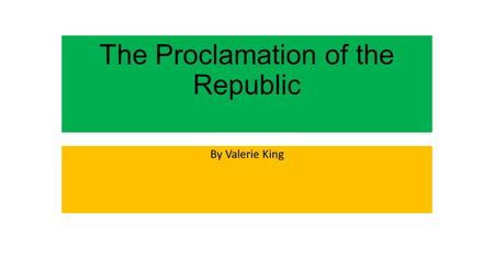 The Proclamation of the Republic By Valerie King.