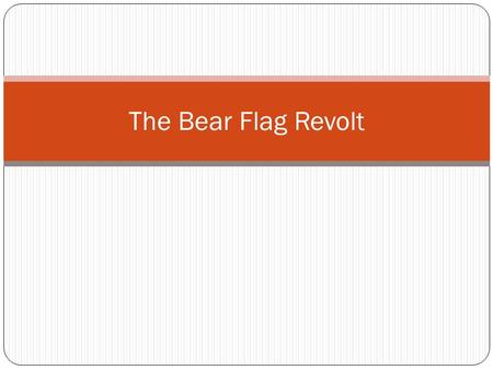 The Bear Flag Revolt. The Bear Flag Revolt is a significant event because on page 352, it is said that California, led by William B. Ide, was proclaimed.