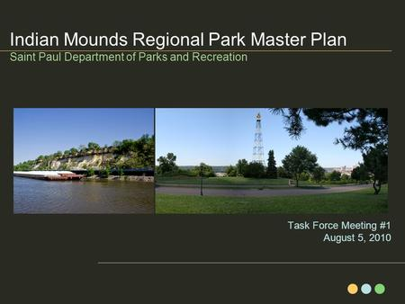 Task Force Meeting #1 August 5, 2010 Indian Mounds Regional Park Master Plan Saint Paul Department of Parks and Recreation.
