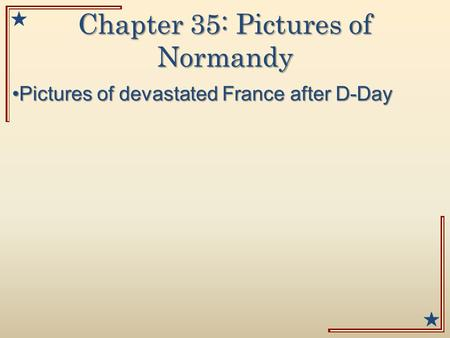 Chapter 35: Pictures of Normandy Pictures of devastated France after D-DayPictures of devastated France after D-Day.