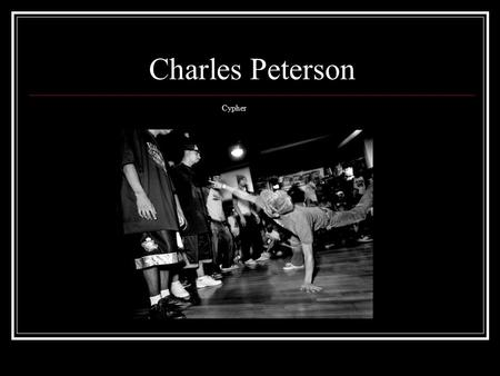 Charles Peterson Cypher. Charles Peterson Born on 1964 in Longview, Washington. Charles is known for his Grunge photos. His style is about sound in the.