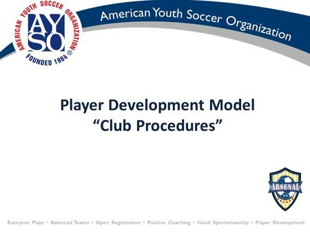 "Player Development Model ""Club Procedures"". Player Travel (u10-u18) Academy Technical Core (u4-u6) Advance (U7-U9) Player Center Model DOC Sessions DOC."