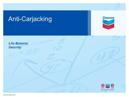 © 2010 Chevron Anti-Carjacking Lito Balanial Security.