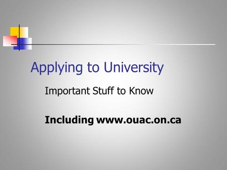 Applying to University Important Stuff to Know Including www.ouac.on.ca.
