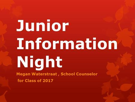 Junior Information Night Megan Waterstraat, School Counselor for Class of 2017.
