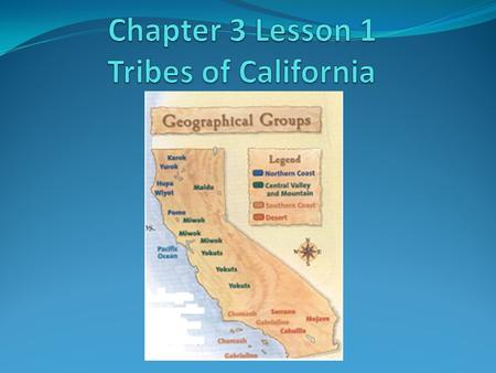 Chapter 3 Lesson 1 Tribes of California