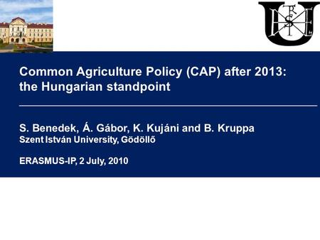 Common Agriculture Policy (CAP) after 2013: the Hungarian standpoint __________________________________________________ S. Benedek, Á. Gábor, K. Kujáni.