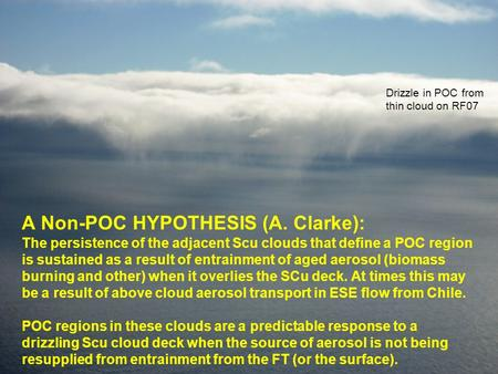 A Non-POC HYPOTHESIS (A. Clarke): The persistence of the adjacent Scu clouds that define a POC region is sustained as a result of entrainment of aged aerosol.