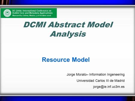 DCMI Abstract Model Analysis Resource Model Jorge Morato– Information Ingeneering Universidad Carlos III de Madrid