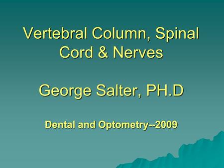 Vertebral Column, Spinal Cord & Nerves George Salter, PH