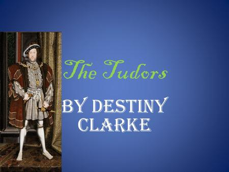 The Tudors By Destiny Clarke. King Henry the 8th Henry had 6 wifes.