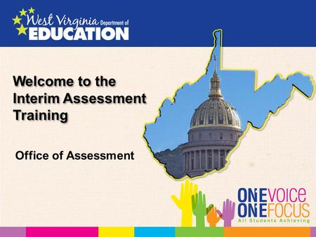 Welcome to the Interim Assessment Training Office of Assessment.