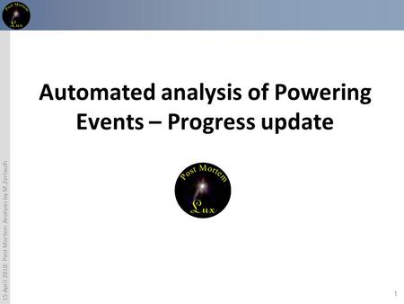 1 15 April 2010: Post Mortem Analysis by M.Zerlauth Automated analysis of Powering Events – Progress update.