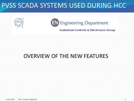 OVERVIEW OF THE NEW FEATURES PVSS SCADA SYSTEMS USED DURING HCC 23.09.20091MP3 - Frédéric BERNARD.