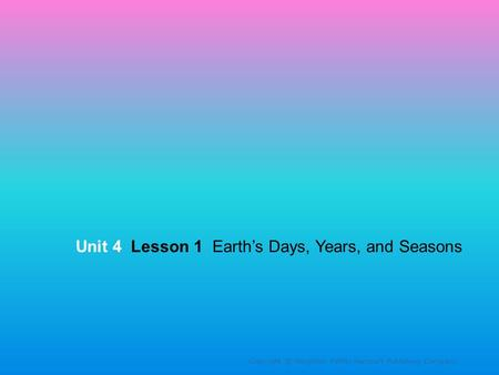 Unit 4 Lesson 1 Earth's Days, Years, and Seasons