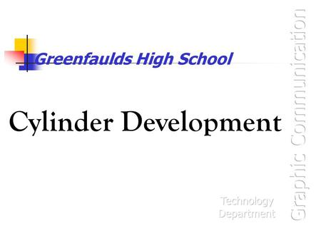 Greenfaulds High School Cylinder Development. Development of Cylinder (1) Draw a base line for the Development. If possible make this line level with.