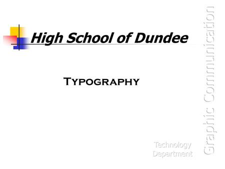 High School of Dundee Typography. Base line Base line The imaginary line on which all characters rest.